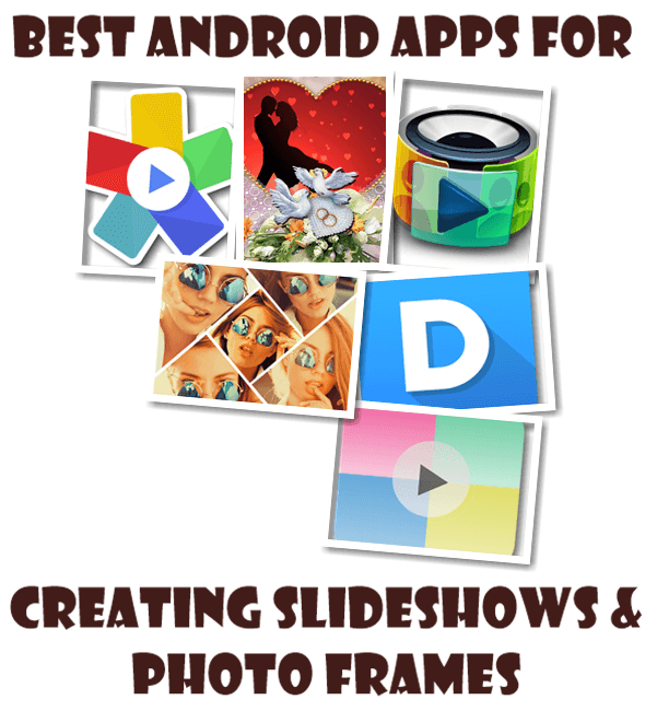 Best Android Apps for Creating Slideshows and Photo Frames - Aximedia Soft Slide Show Creator, Scoompa Slideshow Maker, FunMedia Studio Free Slideshow Maker, Dayframe Photos & Slideshow, Love Photo Frames, Insta Pic Frames