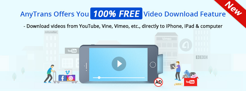AnyTrans FREE Video Download feature lets you download videos not only from YouTube, but other 900+ online video sites directly into your iPhone and iPad with optimal resolution. Better still, you can save videos with no pre-roll ads as easy as copying the video links.
