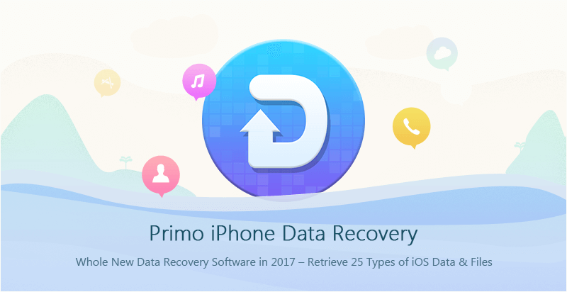 Primo iPhone Data Recovery - Whole New Data Recovery Software in 2017 - Retrieve 25 Types of iOS Data and Files