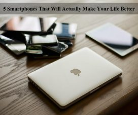 5 Smartphones That Will Actually Make Your Life Better
