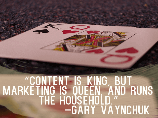 Content is king, but marketing is queen and runs the household. - Gary Vaynerchuk
