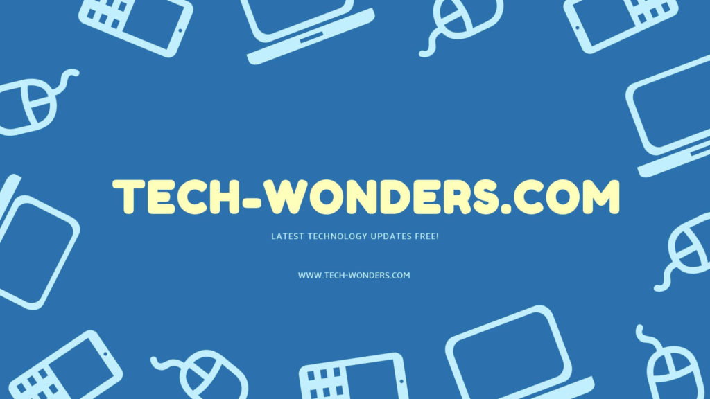 TECH-WONDERS.COM TECHNOLOGY BLOG - LATEST TECHNOLOGY UPDATES FREE! WWW.TECH-WONDERS.COM