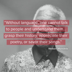 Great quote by Nelson Mandela about Language Learning - Without language, one cannot talk to people and understand them; one cannot share their hopes and aspirations, grasp their history, appreciate their poetry, or savor their songs.
