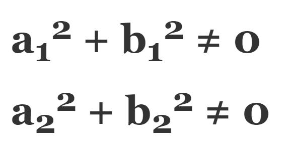 a<sub>1</sub><sup>2</sup> + b<sub>1</sub><sup>2</sup> ≠ 0 || a<sub>2</sub><sup>2</sup> + b<sub>2</sub><sup>2</sup> ≠ 0