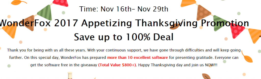 WonderFox 2017 Appetizing Thanksgiving Giveaway Software Promotion. Save up to 100% Deal. Time: Nov 16th - Nov 29th, 2017