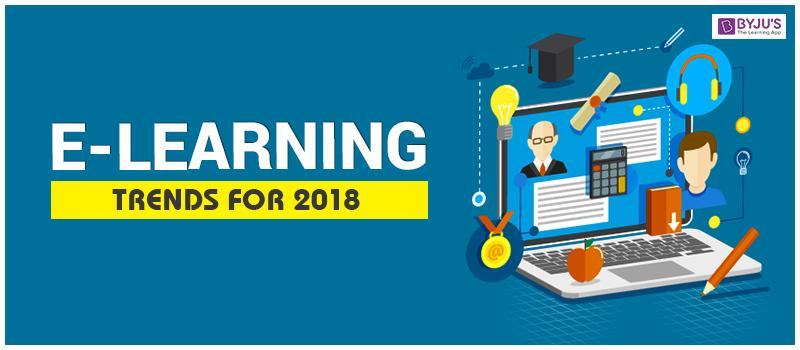 e-Learning Trends For 2018 by Byjus The Learning App