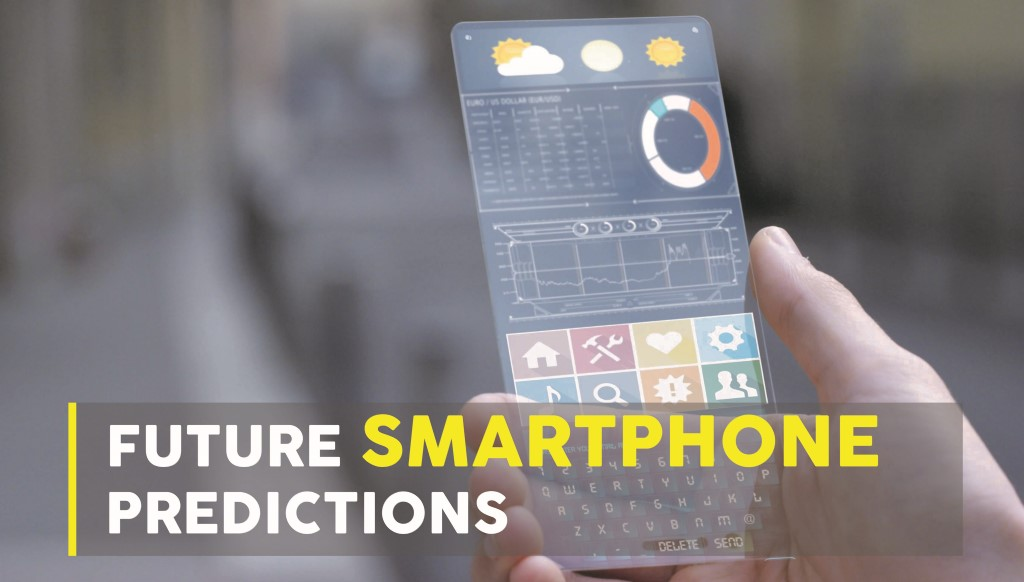 5 Smartphone Predictions To Be Expected By 2020