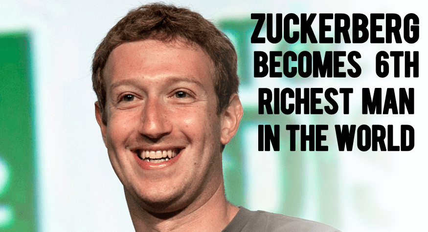 Mark Zuckerberg Becomes 6th Richest Man In The World