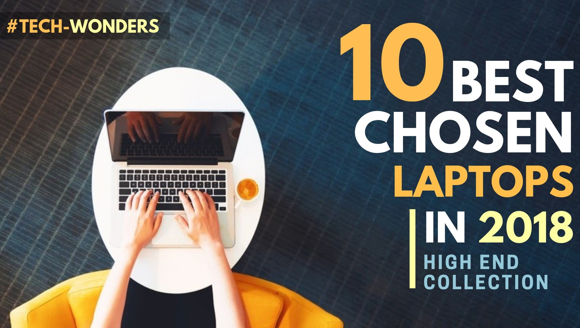 10 Best Chosen Laptops In 2018 High-End Collection