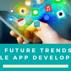 The Future Trends of Mobile App Development