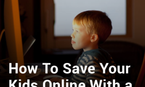 How To Save Your Kids Online With a VPN In 2018