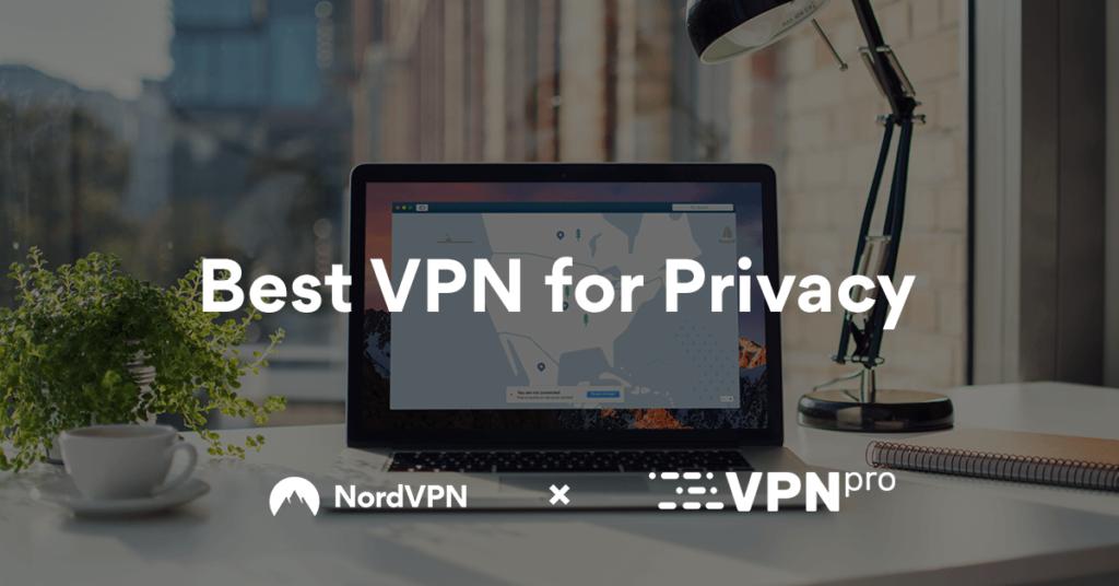 NordVPN : The Best VPN for Privacy. The Best VPNs to Start Your New Year off Right.