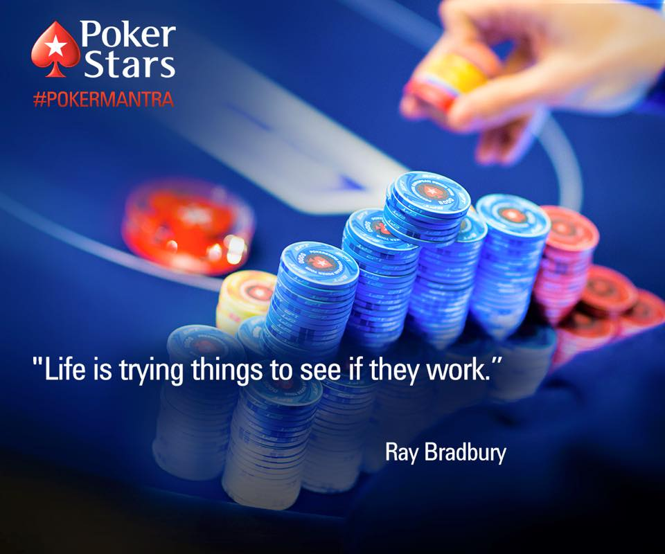 "PokerStars #PokerMantra - ""Life is trying things to see if they work."" - Ray Bradbury."