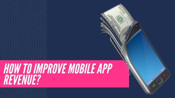 How to Improve Mobile App Revenue?