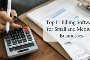 Top 11 Billing Software for Small and Medium Businesses
