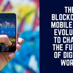 The Blockchain-Mobile Apps Evolution to Change the Future of Digital World