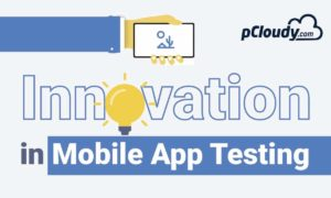 Innovation in Mobile App Testing by pCloudy. Mobile App Testing on cloud powered by emerging technologies like AI and predictive analytics.