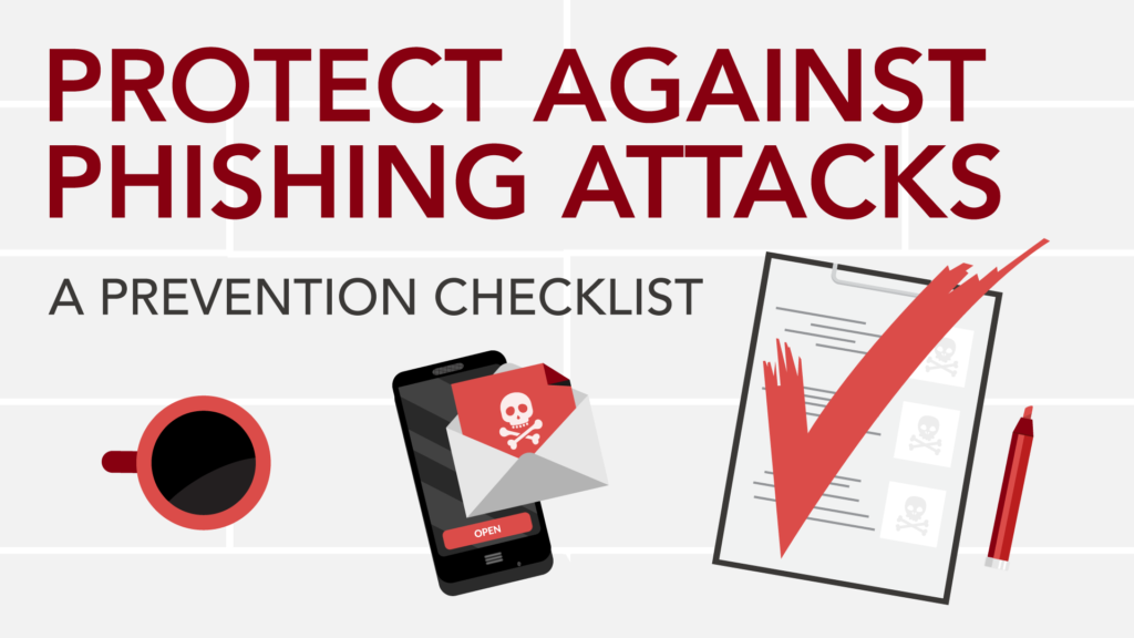 Protect Against Phishing Attacks: A Prevention Checklist.