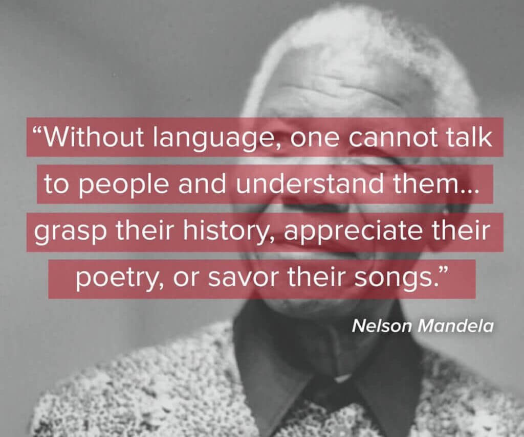 Nelson Mandela Quotes About Language Learning - Without language, one cannot talk to people and understand them... grasp their history, appreciate their poetry, or savor their songs.
