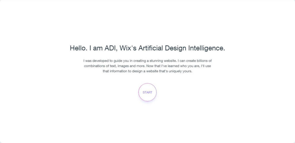 Hello. I am ADI, Wix Artificial Design Intelligence. I was developed to guide you in creating a stunning website. I can create billions of combinations of text, images and more. Now that I have learned who you are, I will use that information to design a website that is uniquely yours.