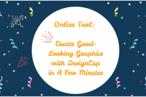 Online Tool: Create Good-Looking Graphics with DesignCap in A Few Minutes