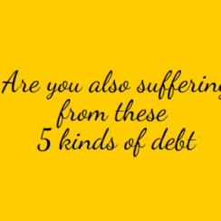 Are you also suffering from these 5 types of debt?