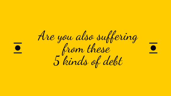 Are you also suffering from these 5 types of debt