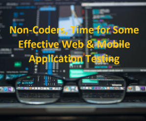 Non-Coders, Time for Some Effective Web & Mobile Application Testing.