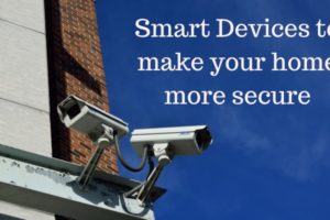 Smart Devices to make your home more secure
