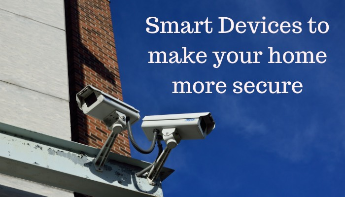 Smart Devices to make your home more secure.