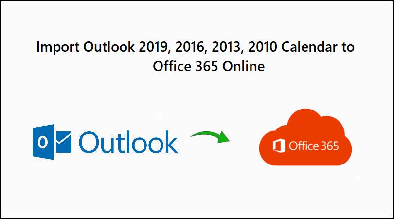 Import Outlook 2019, 2016, 2013, 2010 Calendar to Office 365 Online. Outlook Calendar to Office 365 Converter.