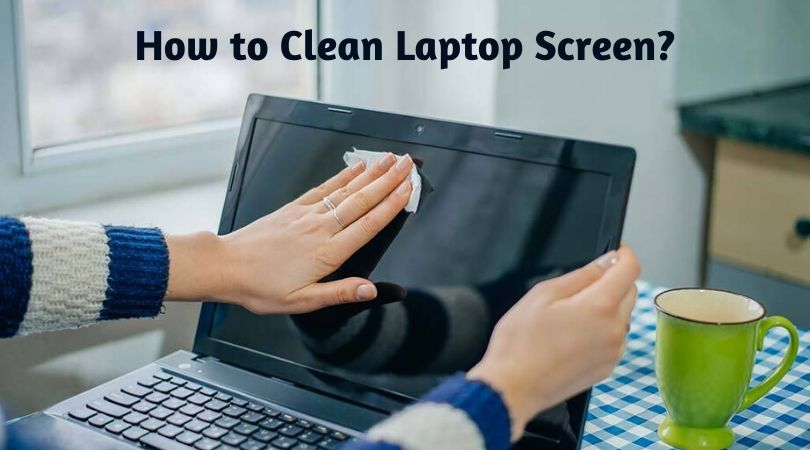How to Clean Laptop Screen?