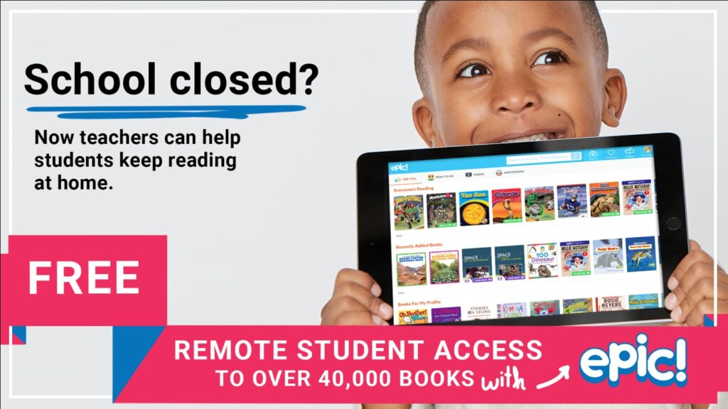 School closed? Now teachers can help students keep reading at home. FREE Remote Student Access To Over 40,000 Books with Epic!