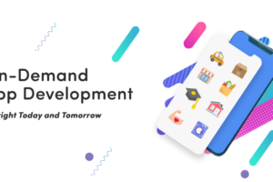 On-Demand App Development. A Bright Today and Tomorrow.