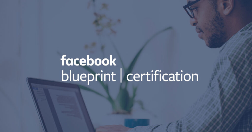 Facebook Blueprint Certification: Professional Certificate Exams from Facebook.
