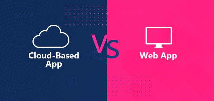 Cloud-Based App vs Web App.