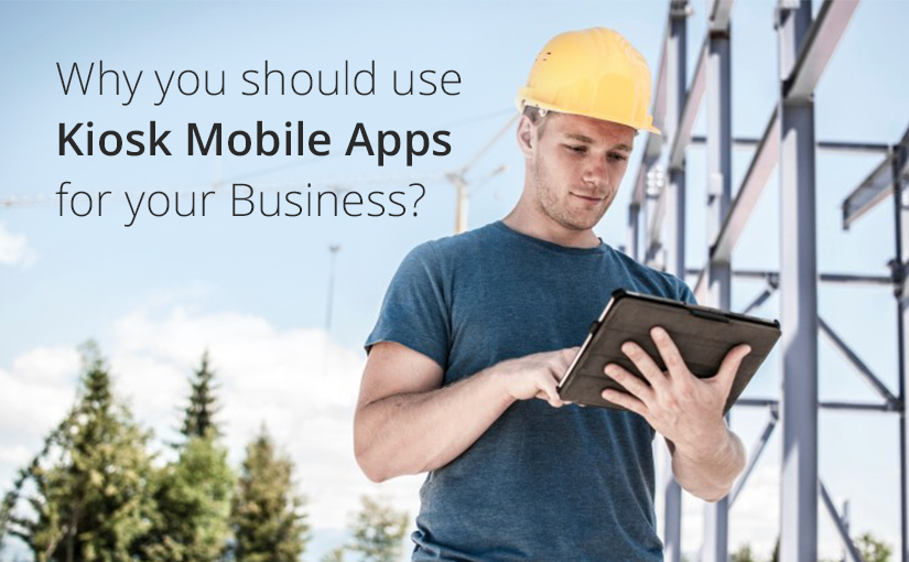 Why you should use Kiosk Mobile Apps for your Business?