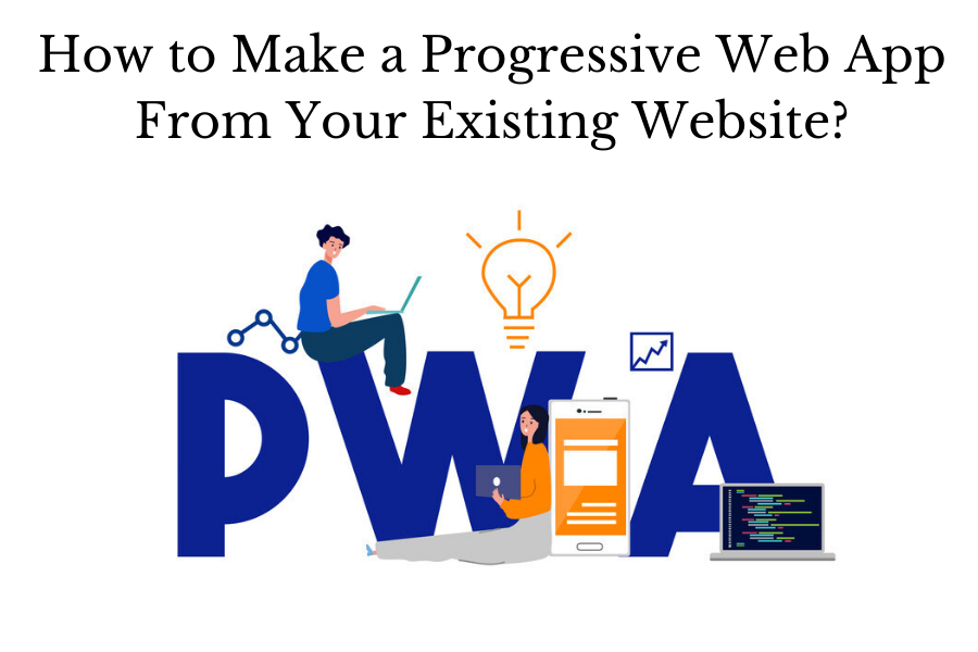 How to Make a Progressive Web App From Your Existing Website?