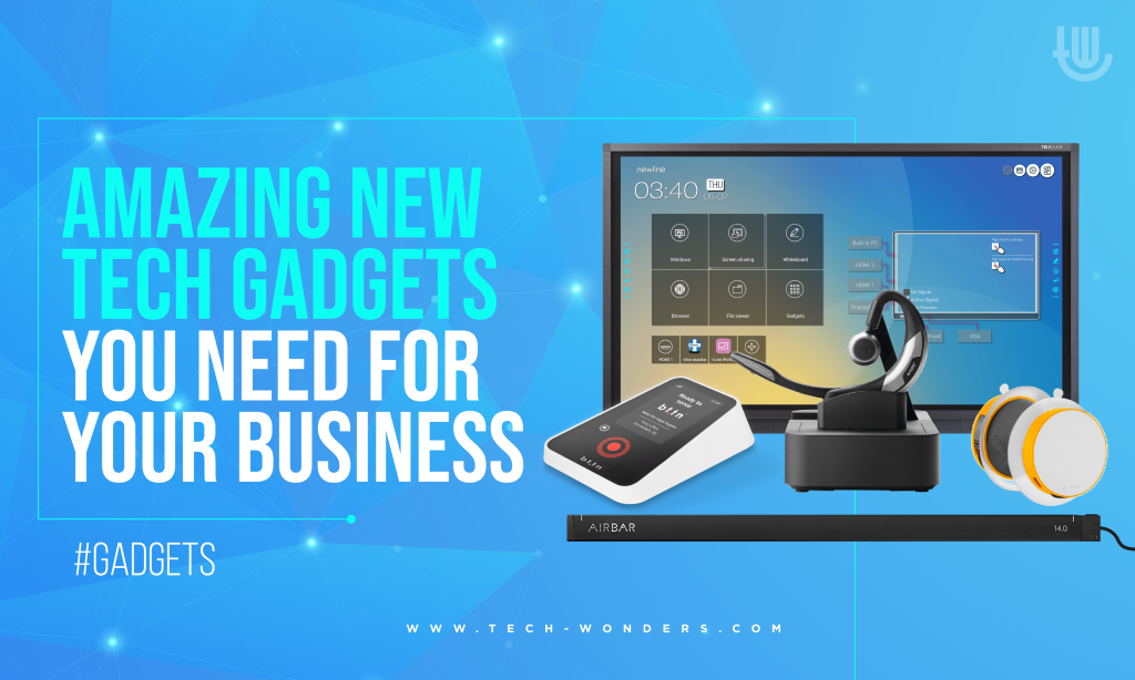 Amazing New Tech Gadgets You Need For Your Business