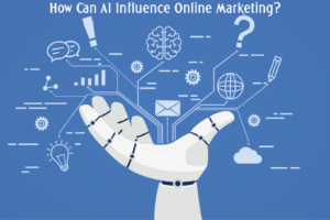 How Can AI Influence Online Marketing?