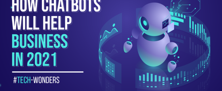 How Chatbots Will Help Business in 2021 | Tech-Wonders.com