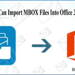 How Users Can Import MBOX Files Into Office 365 Account