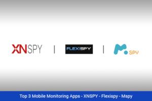 Top 3 Mobile Monitoring Apps - XNSPY - Flexispy - Mspy