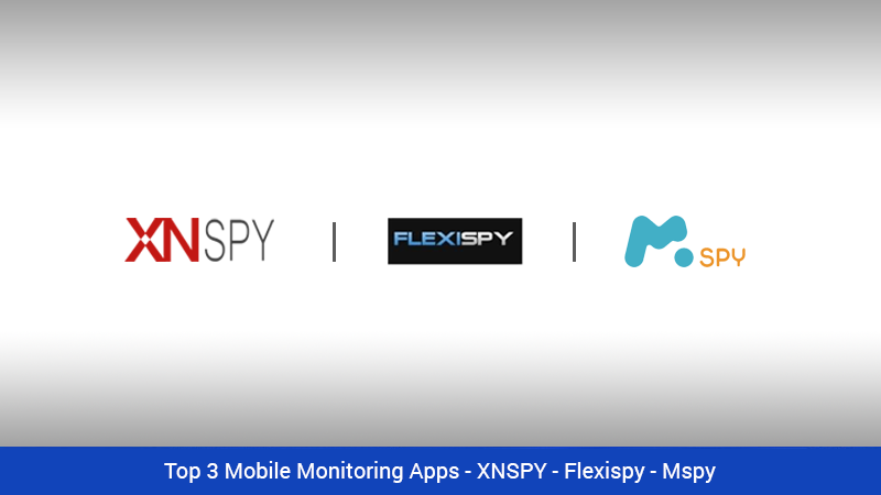 Top 3 Mobile Monitoring Apps - XNSPY - Flexispy - Mspy