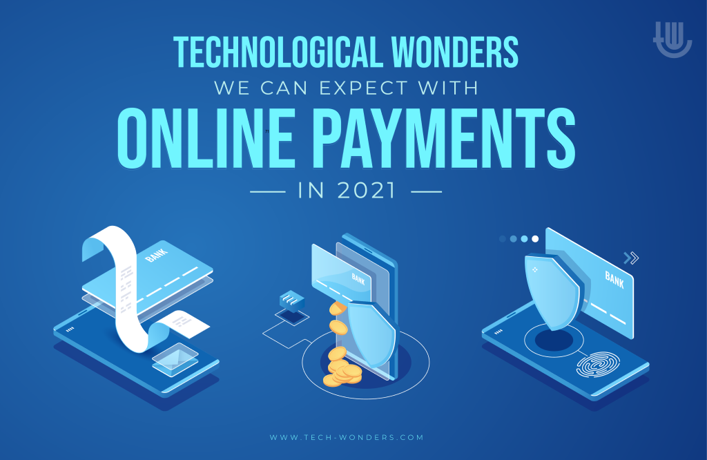 Technological Wonders We Can Expect with Online Payments in 2021
