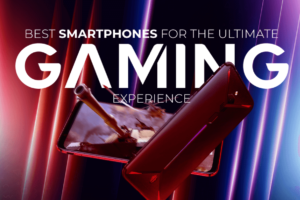 Best Smartphones for the Ultimate Gaming Experience