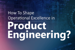 How to Shape Operational Excellence in Product Engineering?