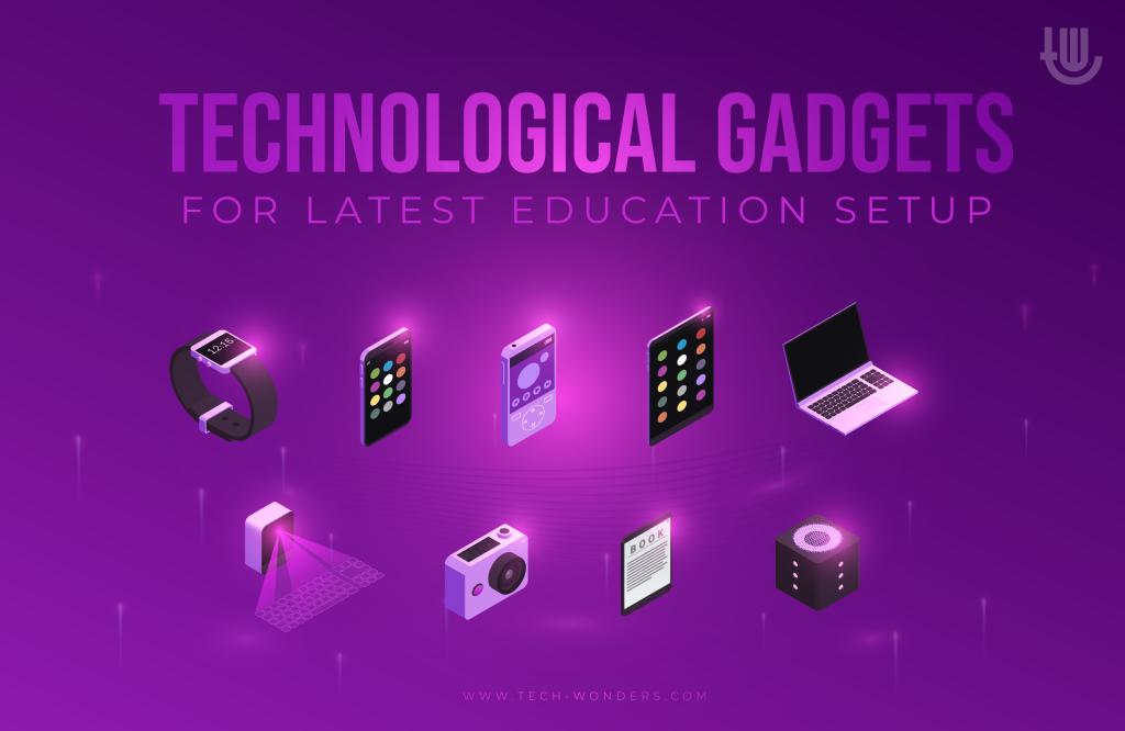 Technological Gadgets for Latest Education Setup