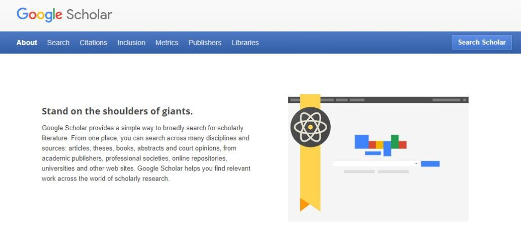 Google Scholar - Stand on the shoulders of giants. Google Scholar provides a simple way to broadly search for scholarly literature. Google Scholar helps you find relevant work across the world of scholarly research.