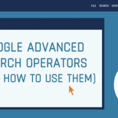 Google Advanced Search Operators and How to Use Them